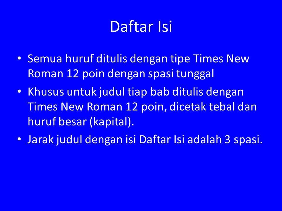 Daftar Isi Semua huruf ditulis dengan tipe Times New Roman 12 poin dengan spasi tunggal.