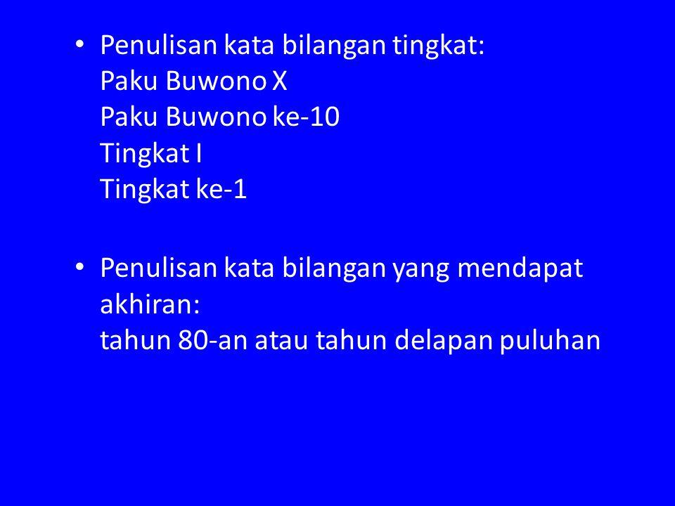 Penulisan kata bilangan tingkat: Paku Buwono X Paku Buwono ke-10 Tingkat I Tingkat ke-1