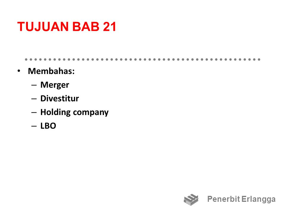 TUJUAN BAB 21 Membahas: Merger Divestitur Holding company LBO