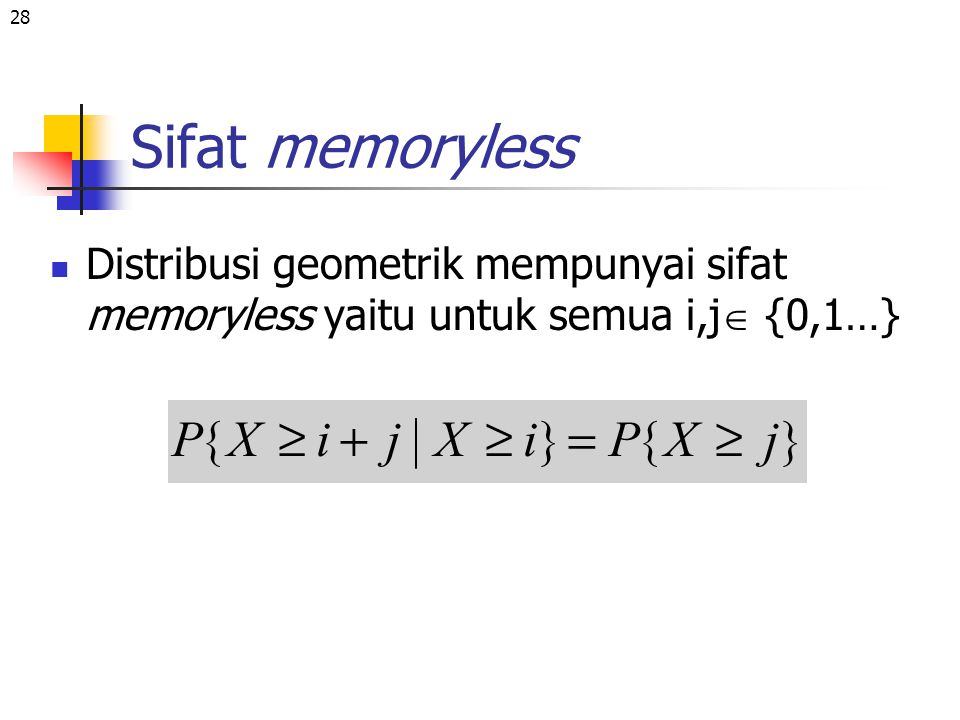 Sifat memoryless Distribusi geometrik mempunyai sifat memoryless yaitu untuk semua i,j {0,1…}