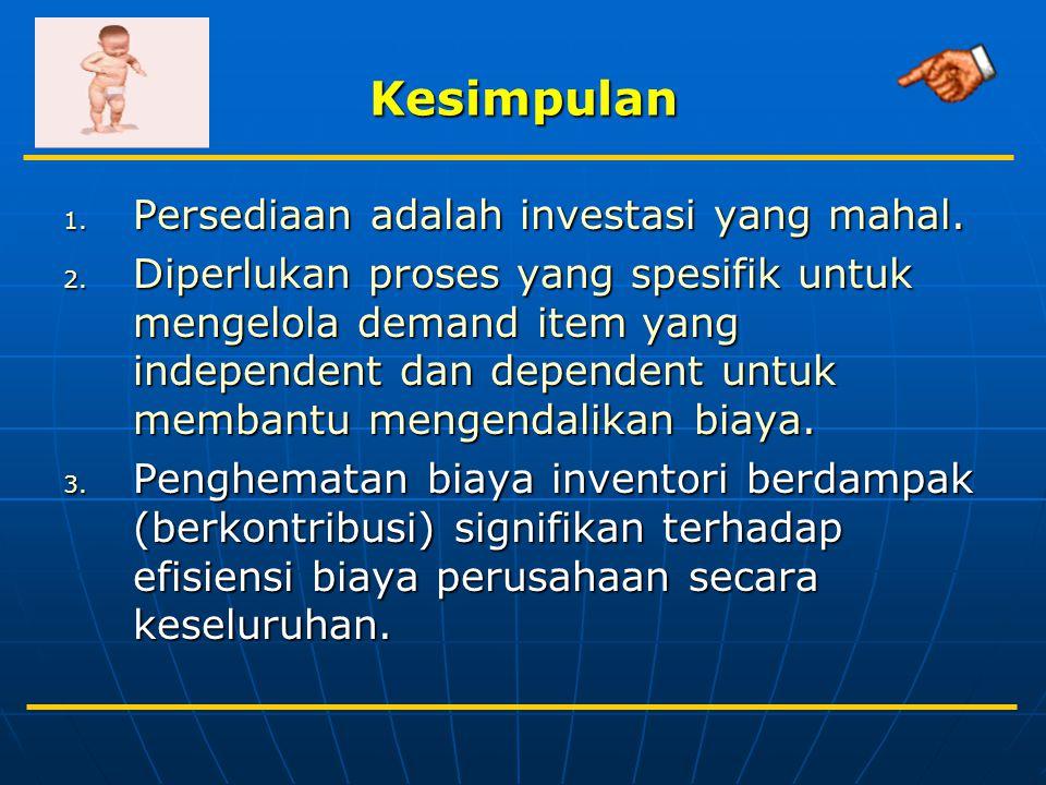 Kesimpulan Persediaan adalah investasi yang mahal.