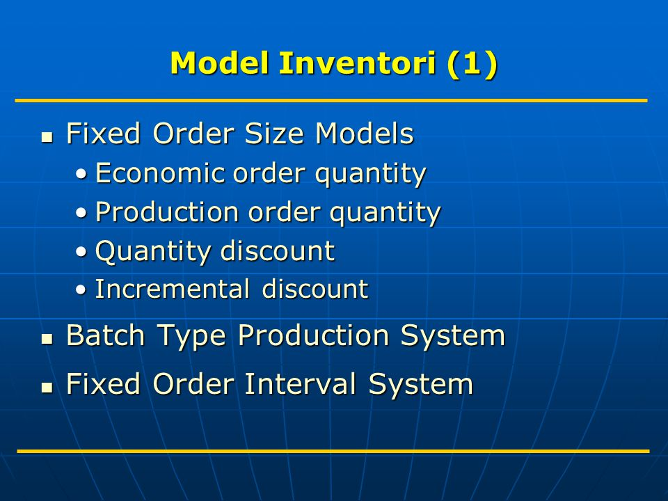 Model Inventori (1) Fixed Order Size Models
