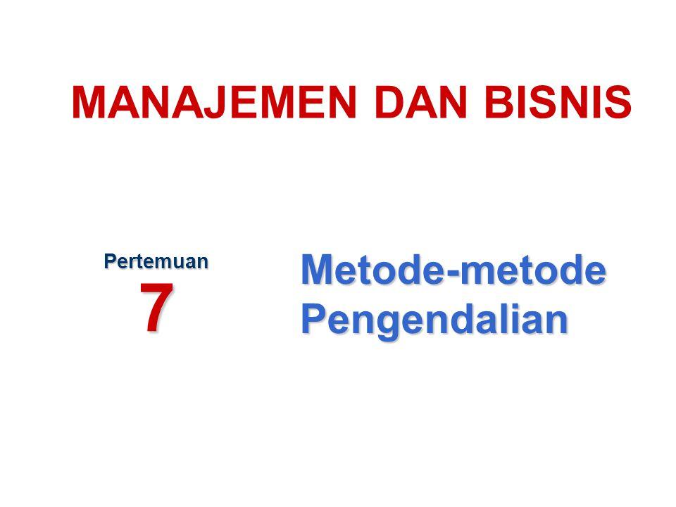 MANAJEMEN DAN BISNIS Metode-metode Pengendalian Pertemuan 7 1