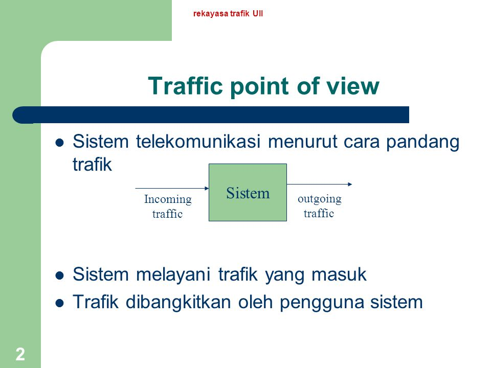 rekayasa trafik UII Traffic point of view. Sistem telekomunikasi menurut cara pandang trafik. Sistem melayani trafik yang masuk.