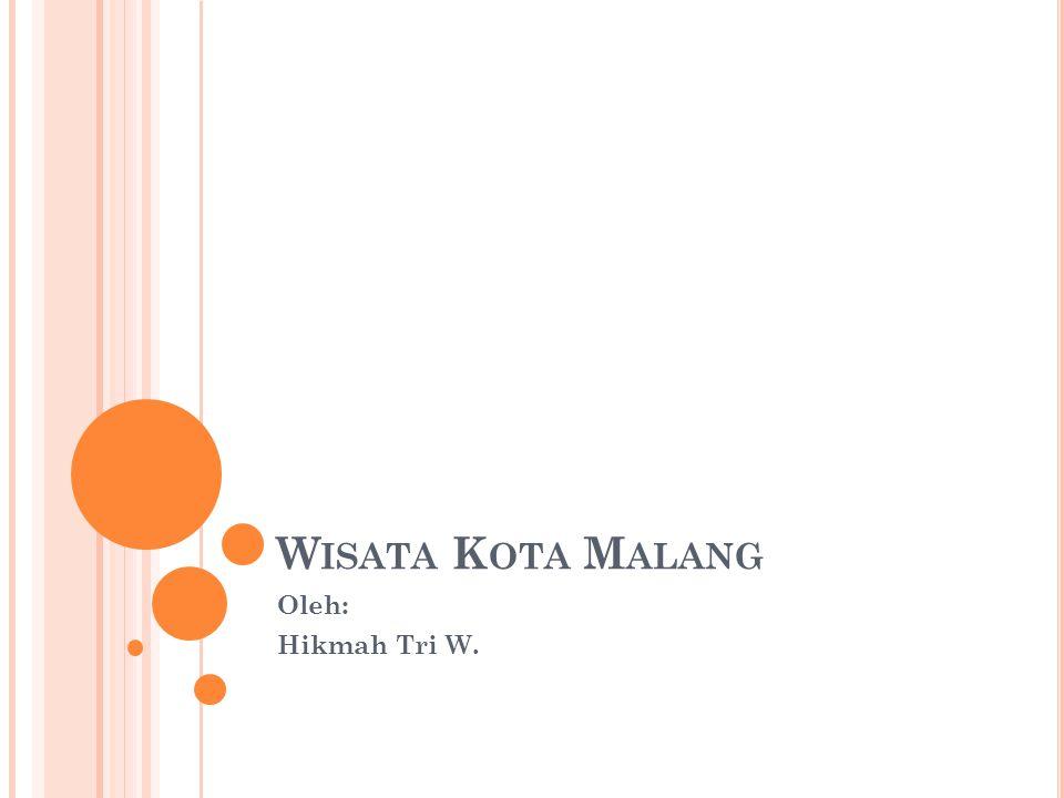 Wisata Kota Malang Oleh: Hikmah Tri W.