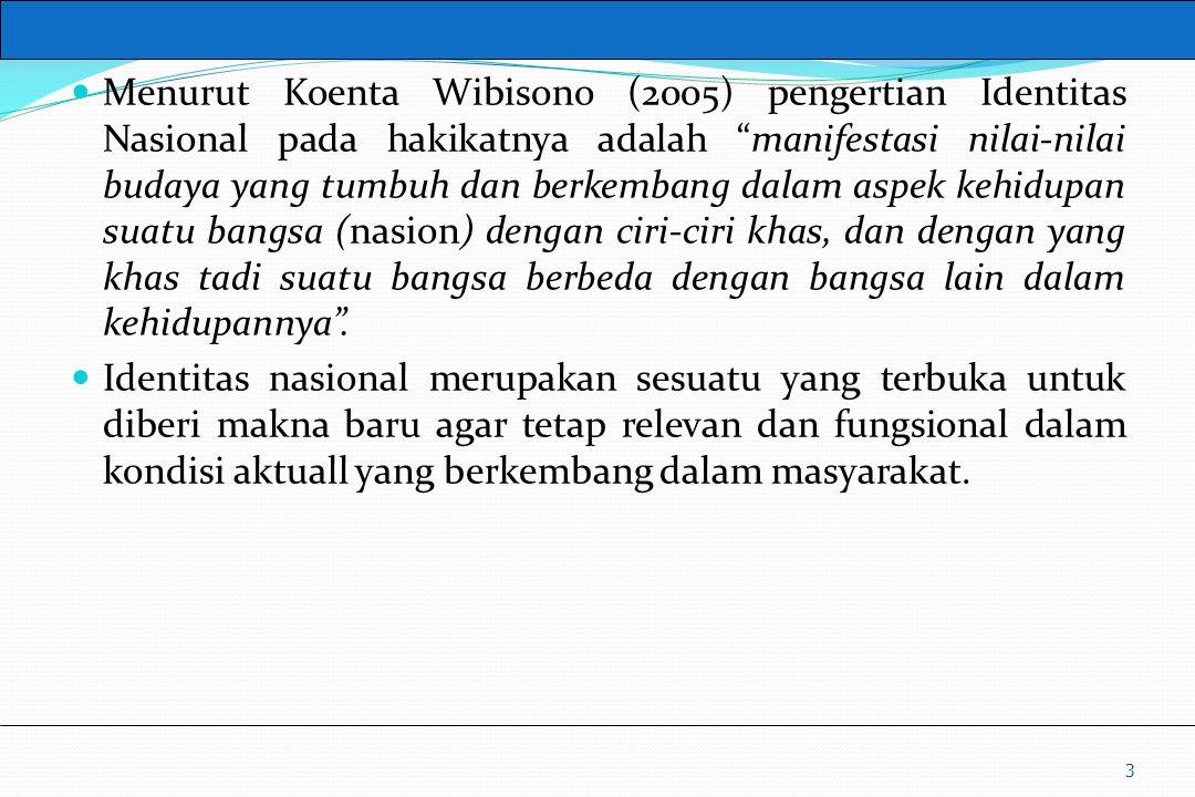 Menurut Koenta Wibisono (2005) pengertian Identitas Nasional pada hakikatnya adalah manifestasi nilai-nilai budaya yang tumbuh dan berkembang dalam aspek kehidupan suatu bangsa (nasion) dengan ciri-ciri khas, dan dengan yang khas tadi suatu bangsa berbeda dengan bangsa lain dalam kehidupannya .
