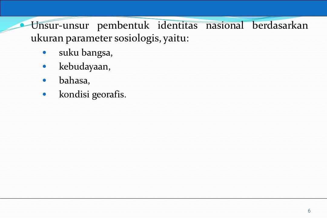 Unsur-unsur pembentuk identitas nasional berdasarkan ukuran parameter sosiologis, yaitu: