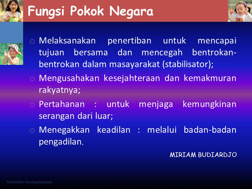 Fungsi Pokok Negara Melaksanakan penertiban untuk mencapai tujuan bersama dan mencegah bentrokan-bentrokan dalam masayarakat (stabilisator);