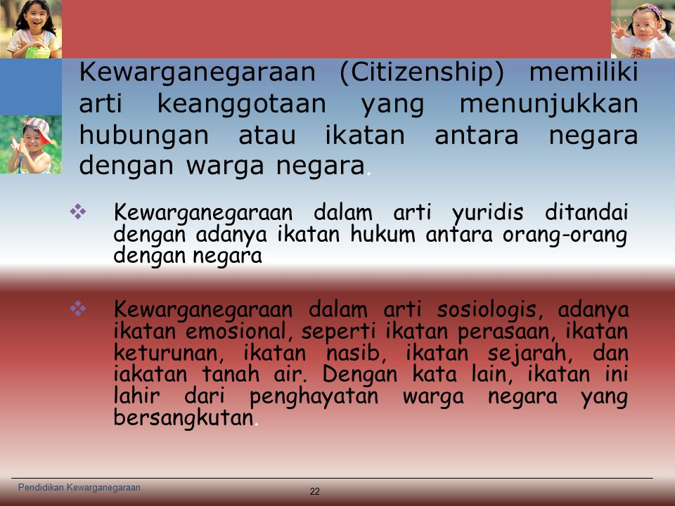 Kewarganegaraan (Citizenship) memiliki arti keanggotaan yang menunjukkan hubungan atau ikatan antara negara dengan warga negara.