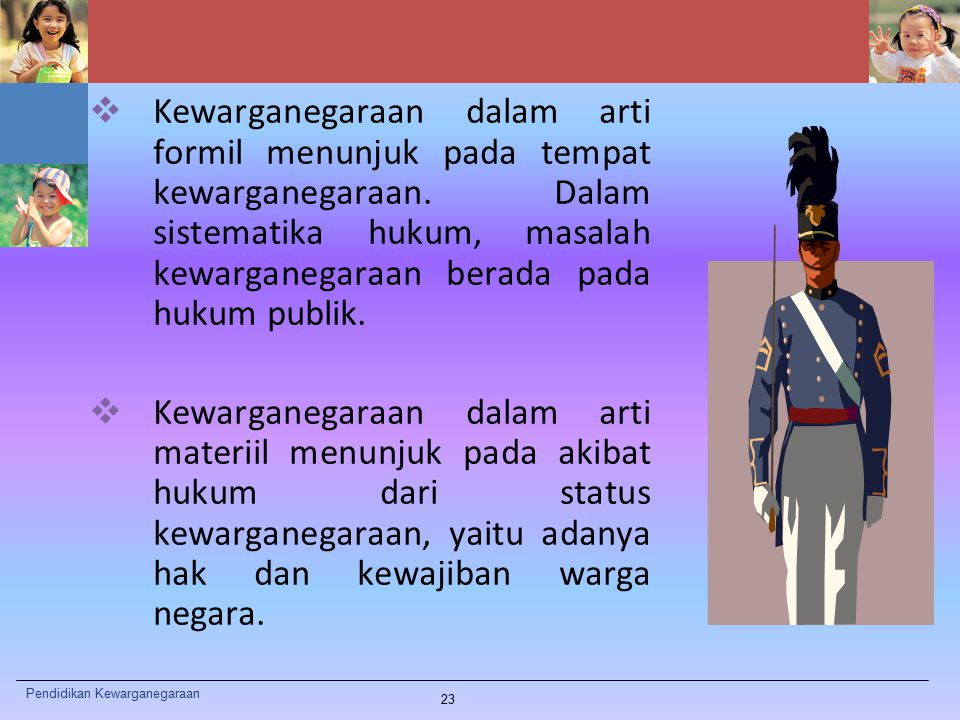 Kewarganegaraan dalam arti formil menunjuk pada tempat kewarganegaraan