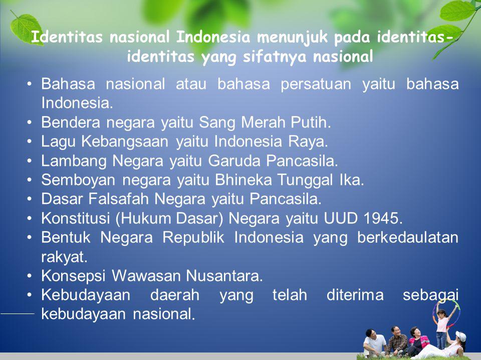 Identitas nasional Indonesia menunjuk pada identitas-identitas yang sifatnya nasional