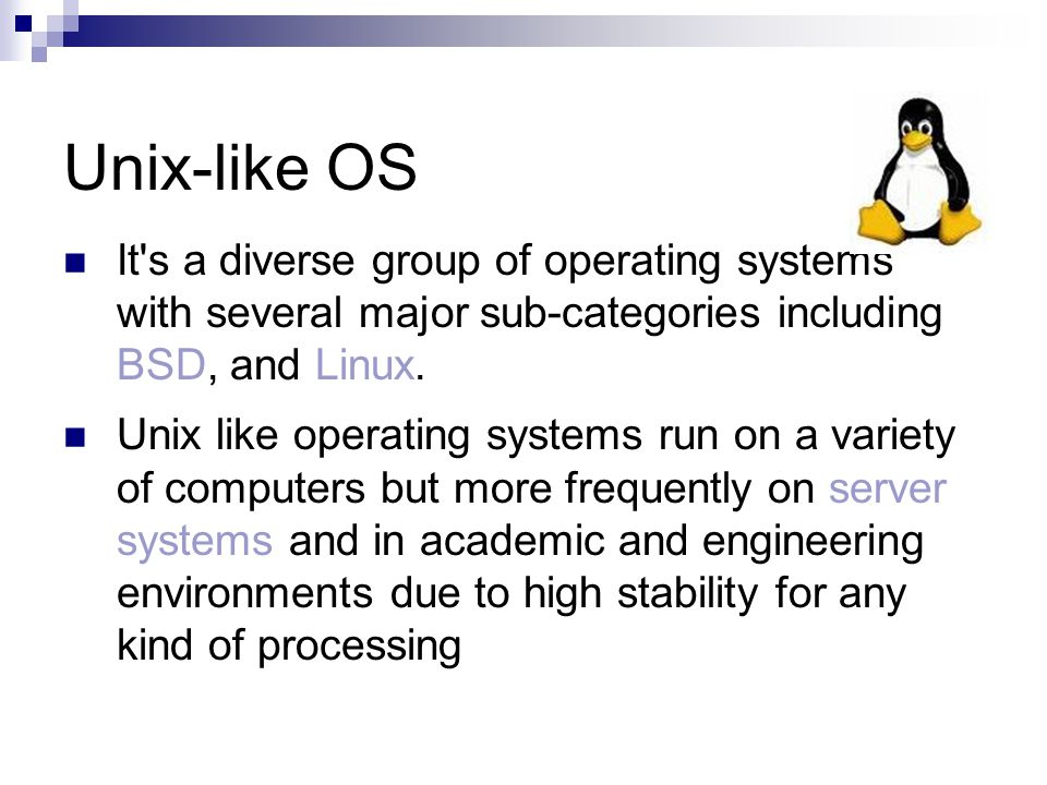 Unix-like OS It s a diverse group of operating systems with several major sub-categories including BSD, and Linux.