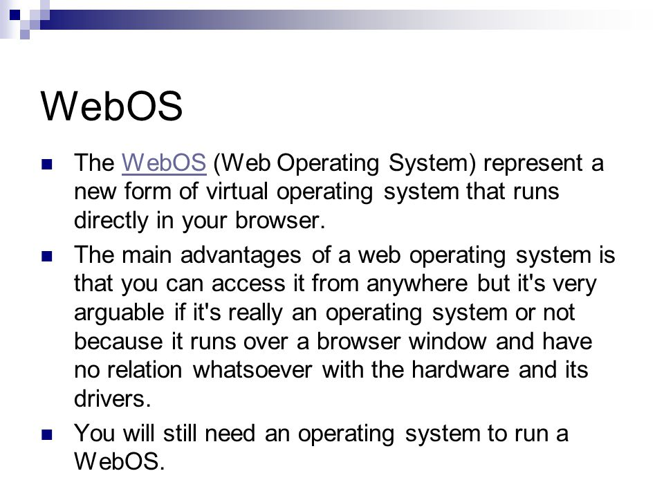 WebOS The WebOS (Web Operating System) represent a new form of virtual operating system that runs directly in your browser.