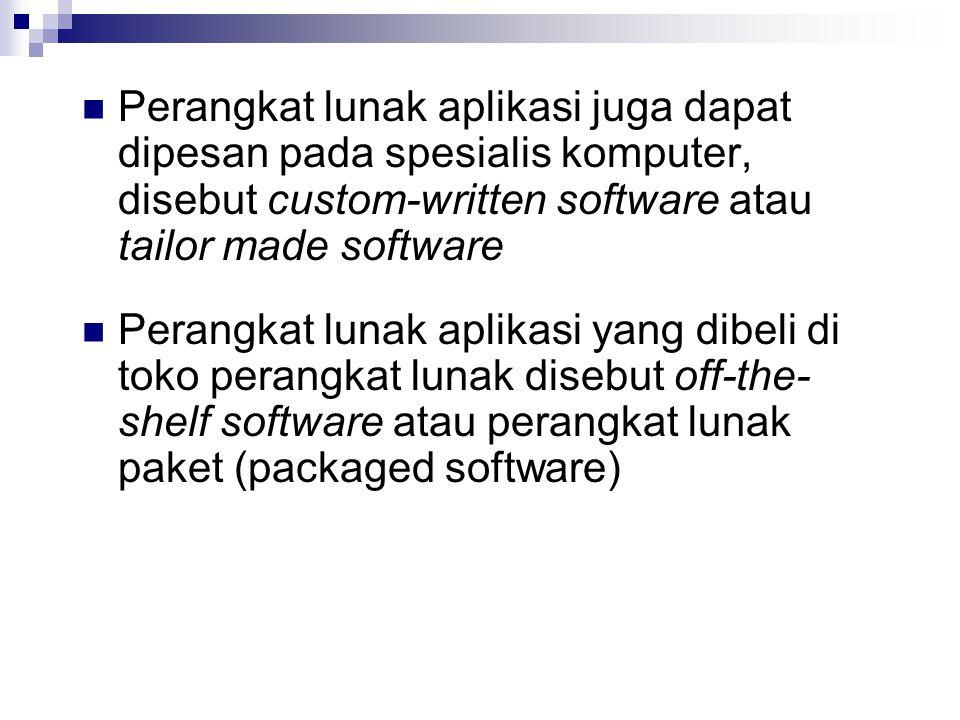 Perangkat lunak aplikasi juga dapat dipesan pada spesialis komputer, disebut custom-written software atau tailor made software