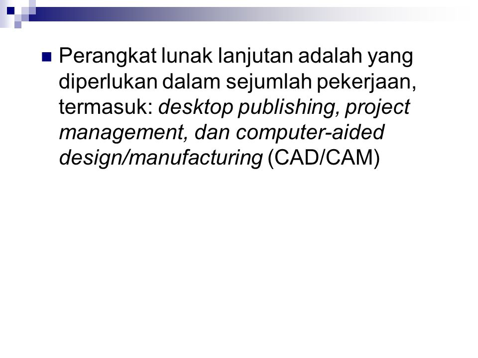 Perangkat lunak lanjutan adalah yang diperlukan dalam sejumlah pekerjaan, termasuk: desktop publishing, project management, dan computer-aided design/manufacturing (CAD/CAM)