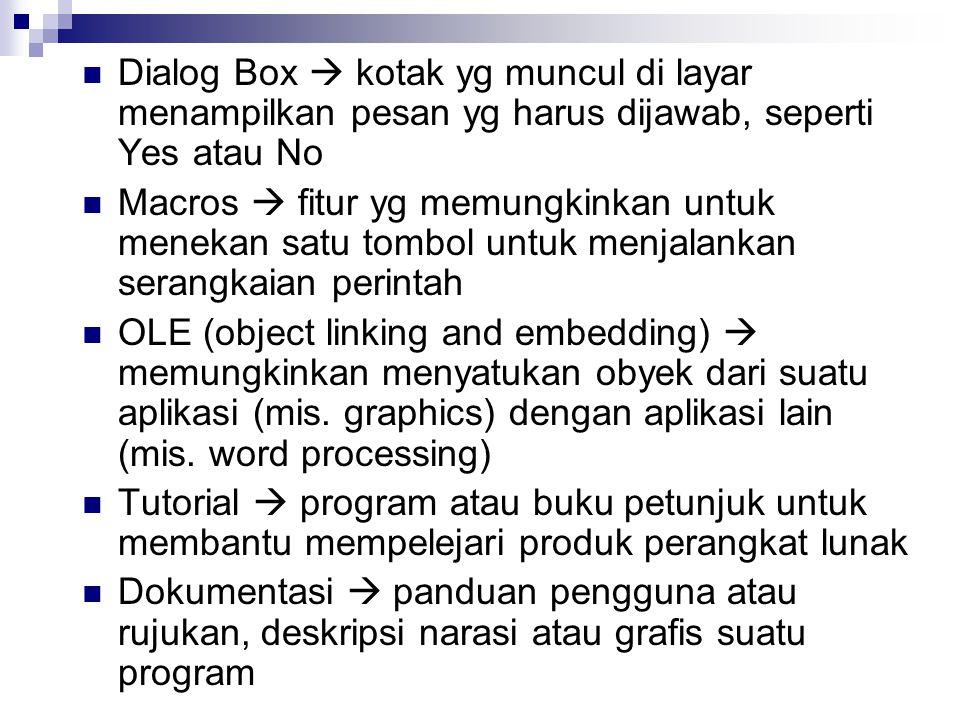 Dialog Box  kotak yg muncul di layar menampilkan pesan yg harus dijawab, seperti Yes atau No
