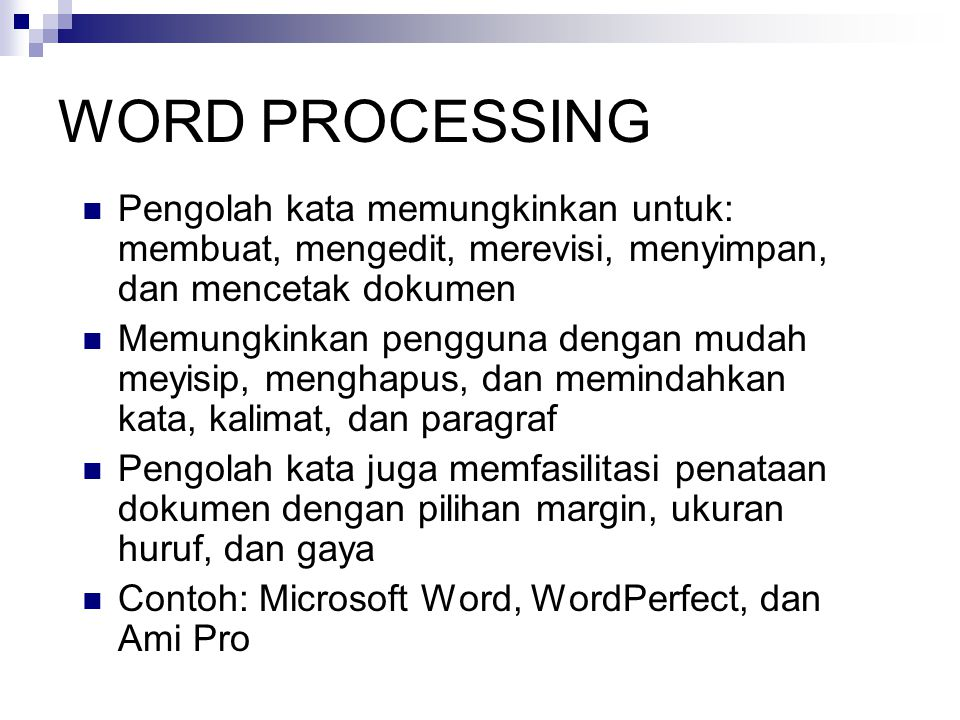 WORD PROCESSING Pengolah kata memungkinkan untuk: membuat, mengedit, merevisi, menyimpan, dan mencetak dokumen.