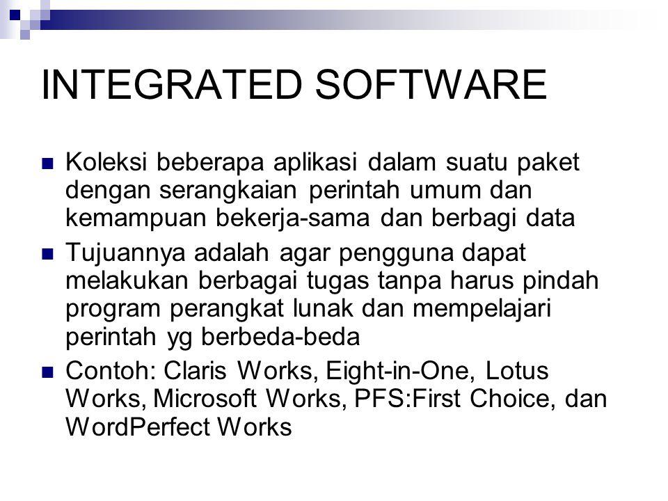 INTEGRATED SOFTWARE Koleksi beberapa aplikasi dalam suatu paket dengan serangkaian perintah umum dan kemampuan bekerja-sama dan berbagi data.