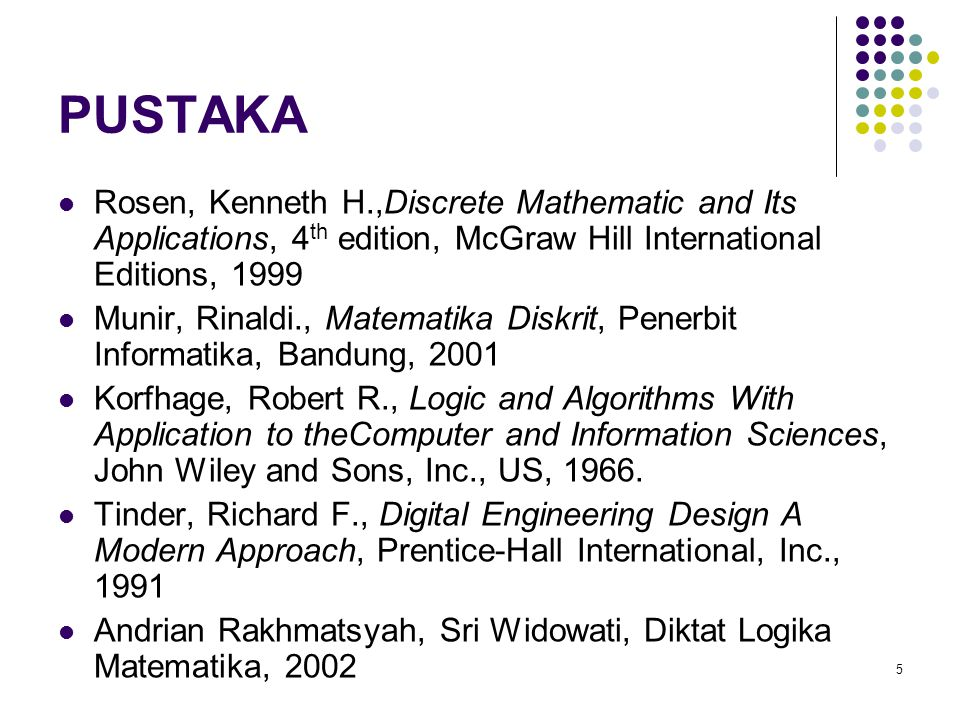 PUSTAKA Rosen, Kenneth H.,Discrete Mathematic and Its Applications, 4th edition, McGraw Hill International Editions, 1999.