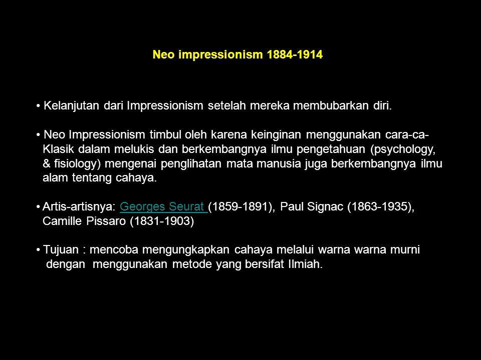 Neo impressionism 1884-1914 Kelanjutan dari Impressionism setelah mereka membubarkan diri.