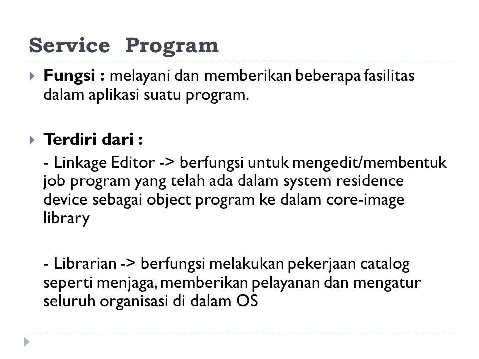 Service Program Fungsi : melayani dan memberikan beberapa fasilitas dalam aplikasi suatu program.