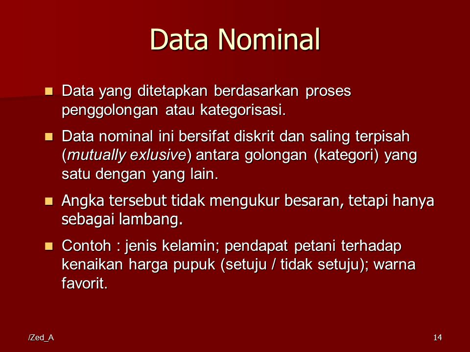 Data Nominal Data yang ditetapkan berdasarkan proses penggolongan atau kategorisasi.