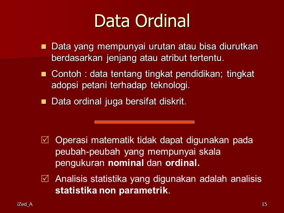 Data Ordinal Data yang mempunyai urutan atau bisa diurutkan berdasarkan jenjang atau atribut tertentu.