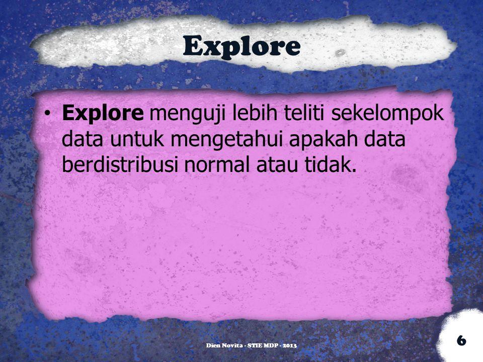 Explore Explore menguji lebih teliti sekelompok data untuk mengetahui apakah data berdistribusi normal atau tidak.