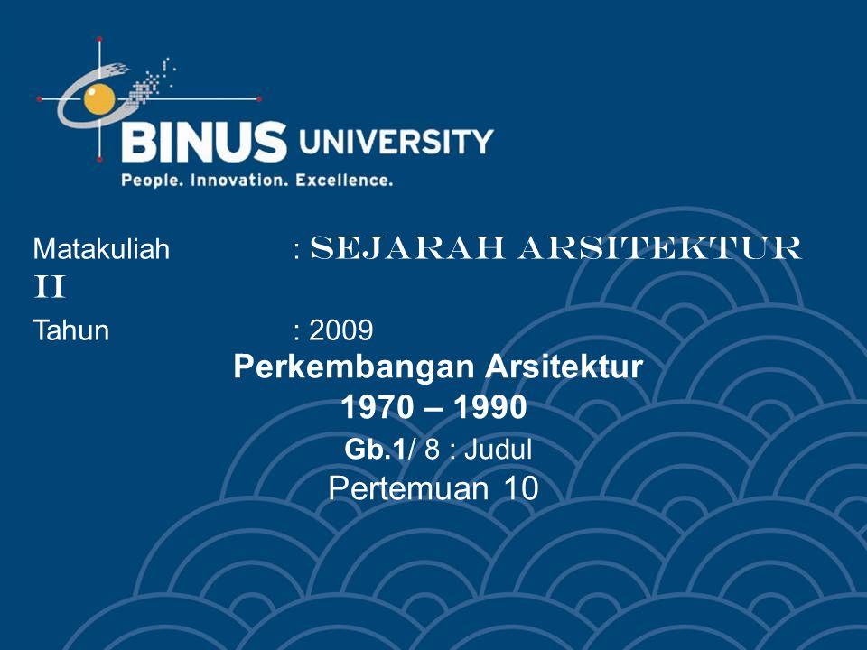 Perkembangan Arsitektur 1970 – 1990 Gb.1/ 8 : Judul Pertemuan 10