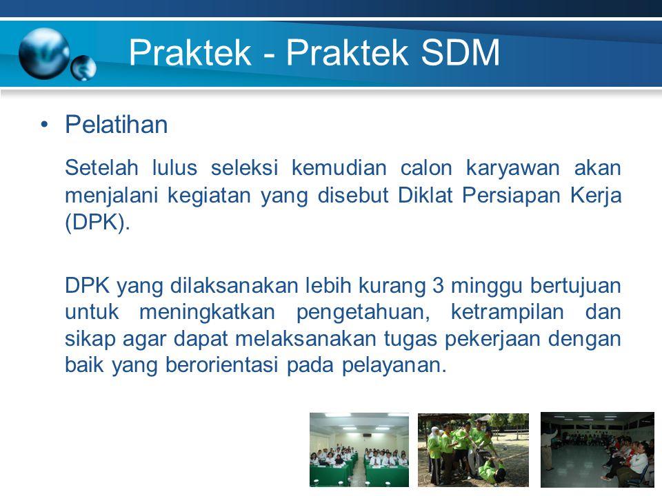 Praktek - Praktek SDM Pelatihan. Setelah lulus seleksi kemudian calon karyawan akan menjalani kegiatan yang disebut Diklat Persiapan Kerja (DPK).