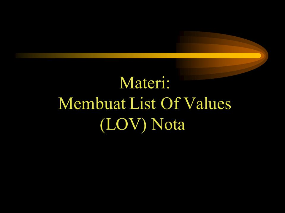 Materi: Membuat List Of Values (LOV) Nota