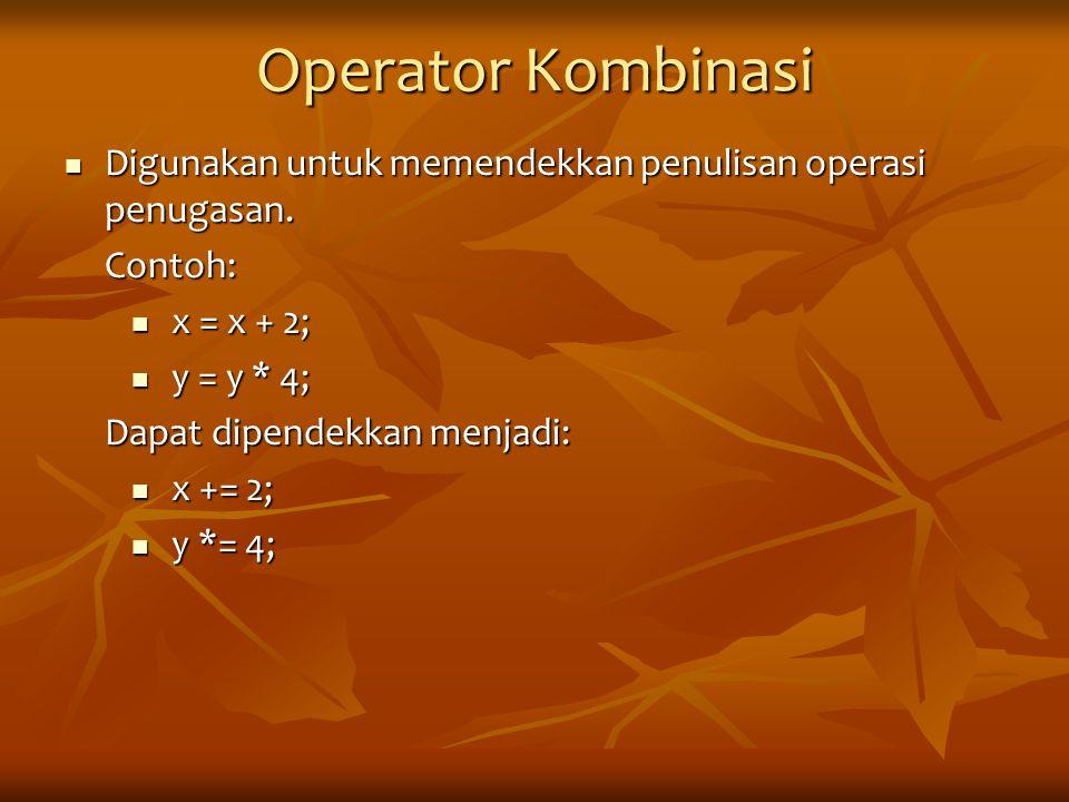 Operator Kombinasi Digunakan untuk memendekkan penulisan operasi penugasan. Contoh: x = x + 2; y = y * 4;