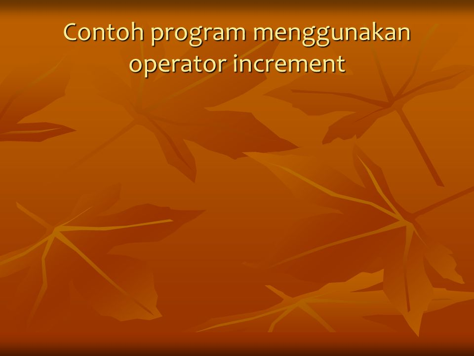 Contoh program menggunakan operator increment