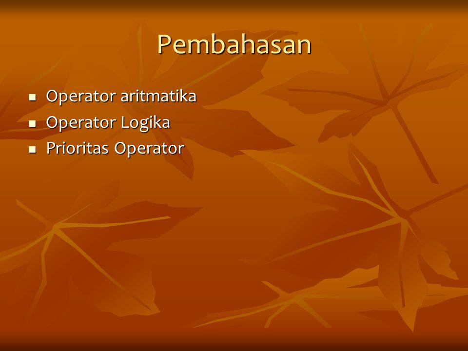 Pembahasan Operator aritmatika Operator Logika Prioritas Operator