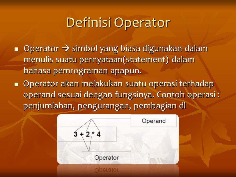Definisi Operator Operator  simbol yang biasa digunakan dalam menulis suatu pernyataan(statement) dalam bahasa pemrograman apapun.