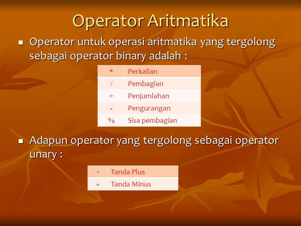 Operator Aritmatika Operator untuk operasi aritmatika yang tergolong sebagai operator binary adalah :