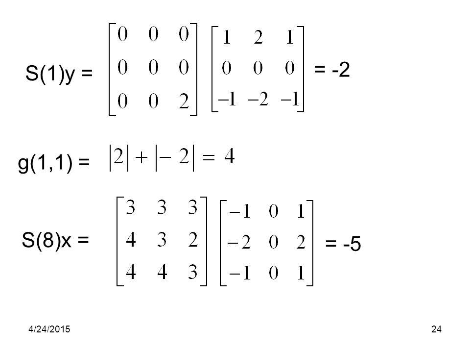= -2 S(1)y = g(1,1) = S(8)x = = -5 4/14/2017