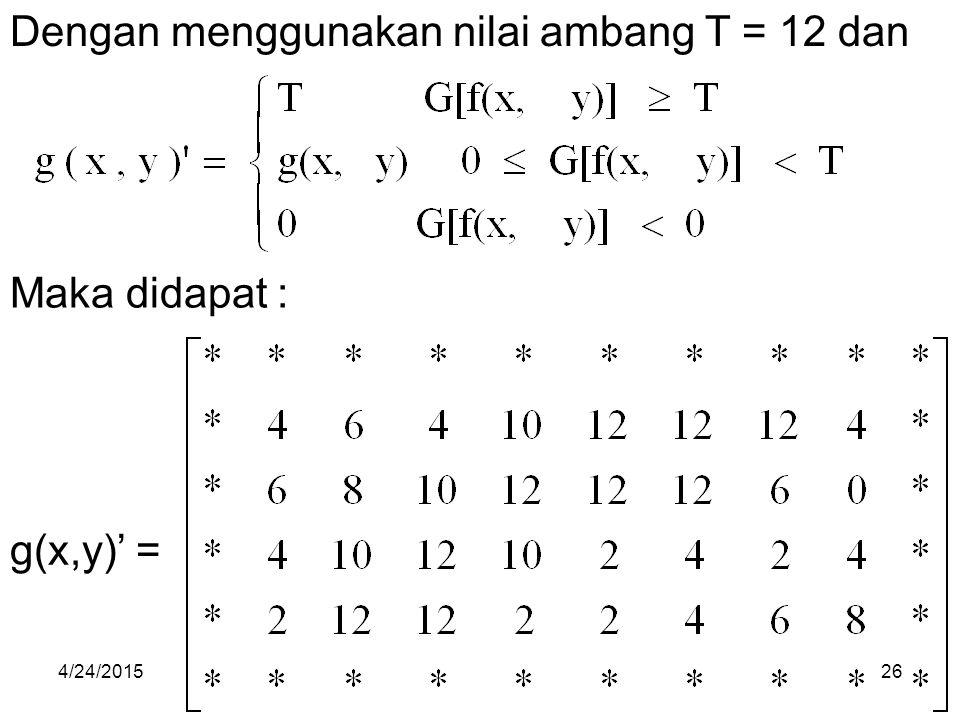 Dengan menggunakan nilai ambang T = 12 dan