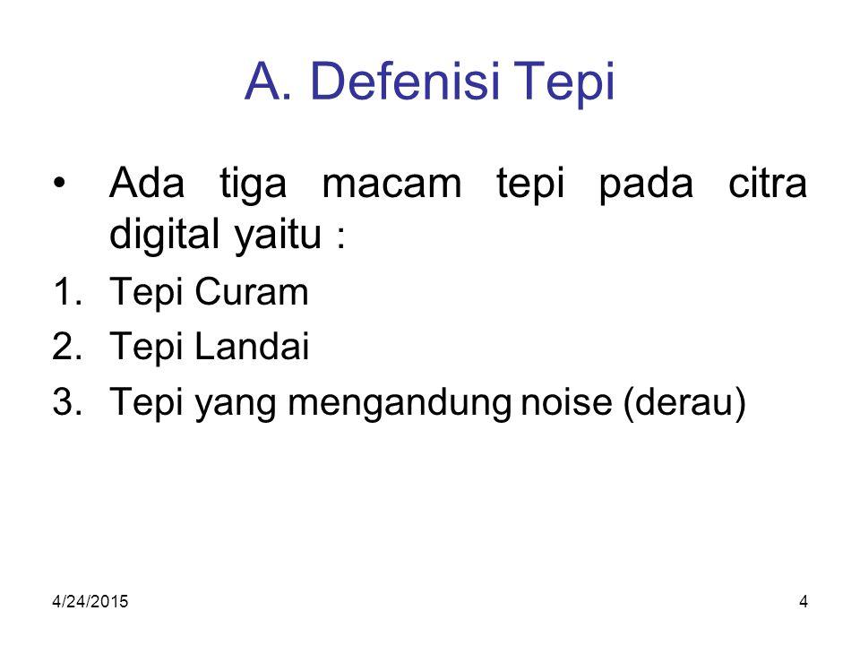 A. Defenisi Tepi Ada tiga macam tepi pada citra digital yaitu :