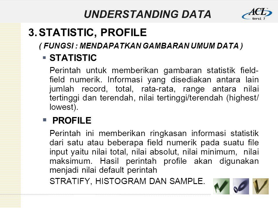 UNDERSTANDING DATA 3. STATISTIC, PROFILE PROFILE