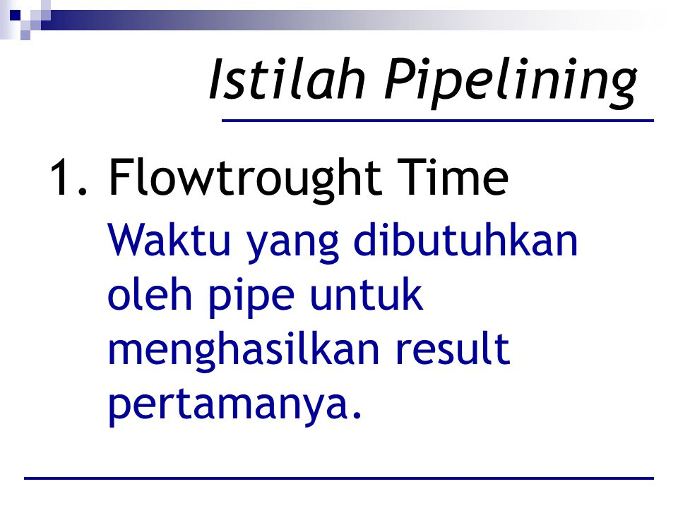 Istilah Pipelining 1. Flowtrought Time