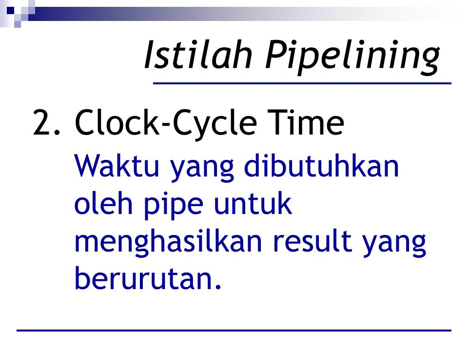 Istilah Pipelining 2. Clock-Cycle Time