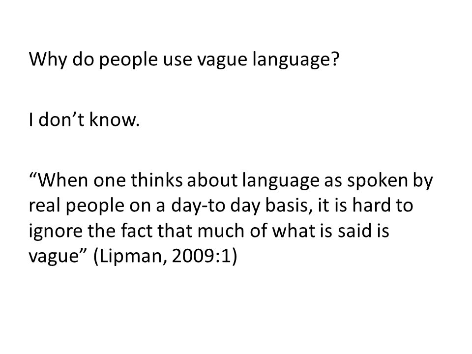 Why do people use vague language. I don't know