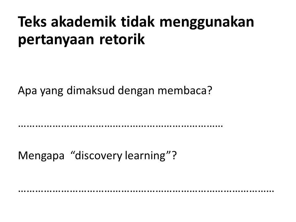 Teks akademik tidak menggunakan pertanyaan retorik