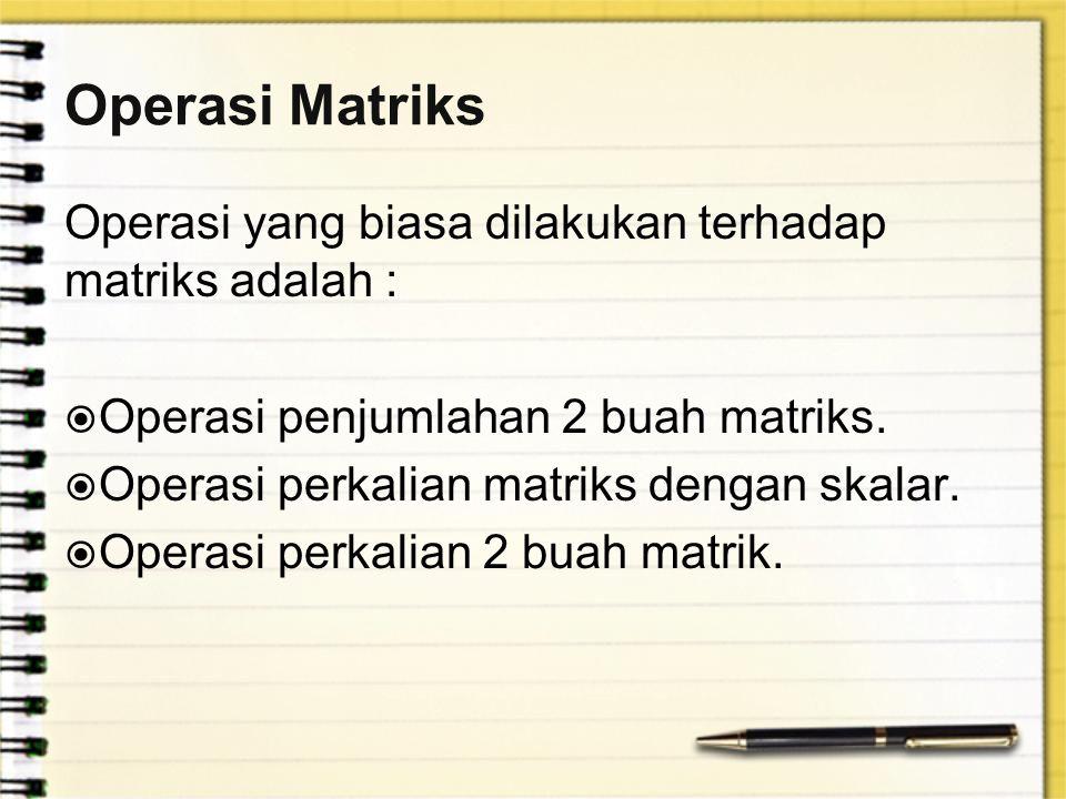 Operasi Matriks Operasi yang biasa dilakukan terhadap matriks adalah :