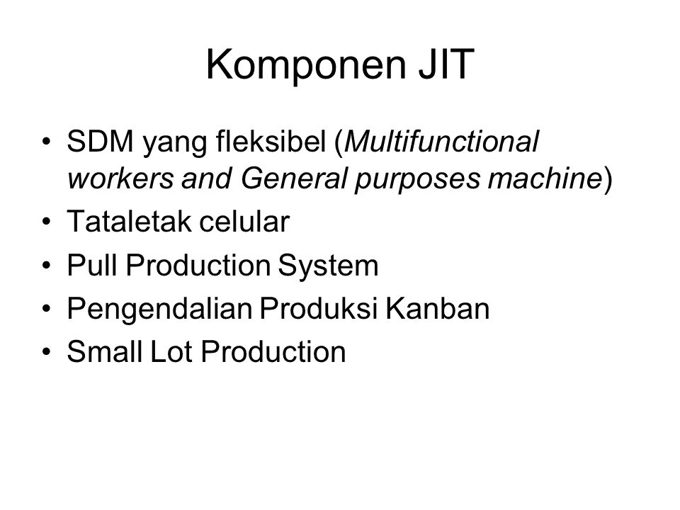 Komponen JIT SDM yang fleksibel (Multifunctional workers and General purposes machine) Tataletak celular.