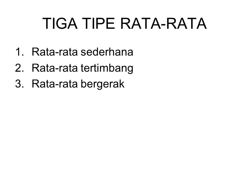 TIGA TIPE RATA-RATA Rata-rata sederhana Rata-rata tertimbang