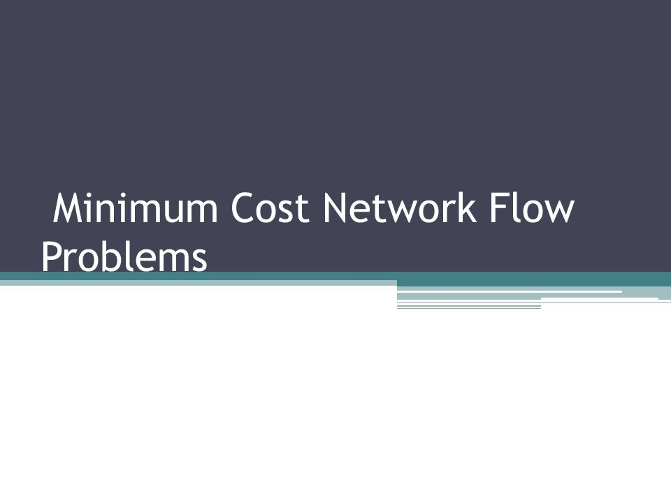 Minimum Cost Network Flow Problems