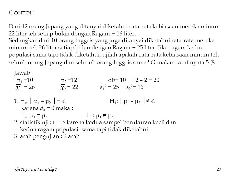 1. Ho:│ μ1 – μ2 │= do H1:│ μ1 – μ2 │≠ do Karena do = 0 maka :