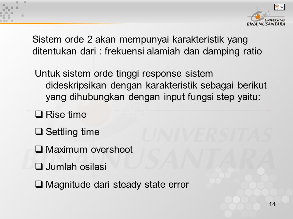 Sistem orde 2 akan mempunyai karakteristik yang ditentukan dari : frekuensi alamiah dan damping ratio